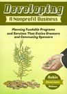 Developing A Nonprofit Business: Planning Fundable Programs and Services That Entice Grantors and Community Sponsors
