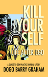 Kill Your Self: Life After Ego (Zen for Real Life, #1)
