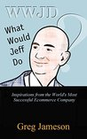 What Would Jeff Do?: Inspirations from the World's Most Successful Ecommerce Company