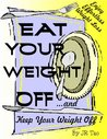 Eat Your Weight Off ! ...and Keep Your Weight Off ! with Fabulous Food Combining