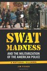 Swat Madness and the Militarization of the American Police: A National Dilemma