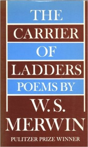 The Carrier of Ladders by W.S. Merwin