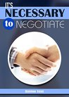 IT'S NECESSARY TO NEGOTIATE: The Art of Negotiation