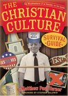 The Christian Culture Survival Guide: The Misadventures of an Outsider on the Inside