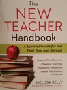 The New Teacher Handbook: A Survival Guide for the First Year and Beyond