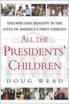 All the Presidents' Children: Triumph and Tragedy in the Lives of America's First Families