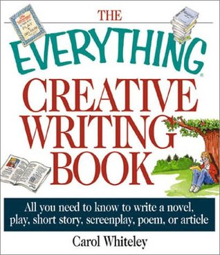 The Everything Creative Writing Book by Carol Whitely