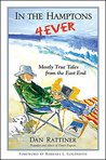 In the Hamptons 4Ever: Mostly True Tales from the East End