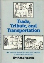 Trade, Tribute, and Transportation: The Sixteenth-Century Political Economy of the Valley Of...