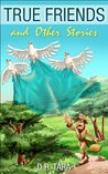 True Friends and Other Stories (Illustrated Moral Stories for Children #2)