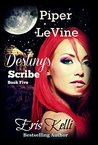 Piper LeVine, Destiny's Scribe (The Piper LeVine Series #5)