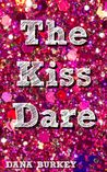 The Kiss Dare by Dana Burkey