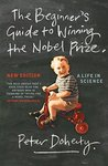 The Beginner's Guide to Winning the Nobel Prize (New Edition): A life in Science