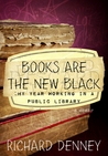 Books Are the New Black: My Year Working in a Public Library