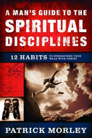 A Man's Guide to the Spiritual Disciplines by Patrick Morley