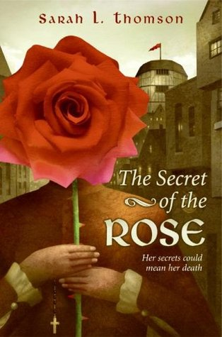 The Secret of the Rose by Sarah L. Thomson