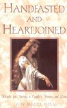 Handfasted And Heartjoined: Rituals for Uniting a Couple's Hearts and Lives