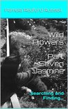 Wild Flowers Part Seven Jasmine: Searching and Finding...