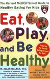 Eat, Play, and Be Healthy (a Harvard Medical School Book)