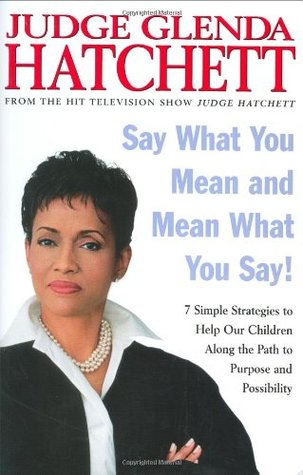 Say What You Mean and Mean What You Say! by Glenda Hatchett