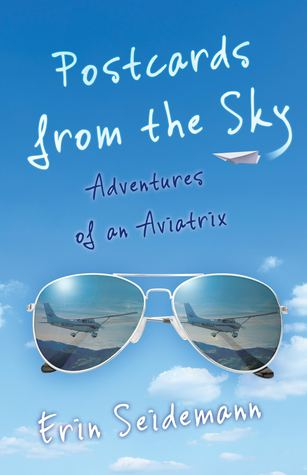 Postcards from the Sky: Adventures of an Aviatrix