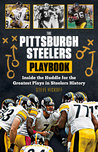 The Pittsburgh Steelers Playbook: Inside the Huddle for the Greatest Plays in Steelers History