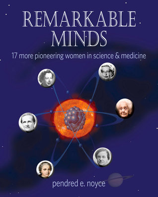 Remarkable Minds: 17 More Pioneering Women in Science and Medicine