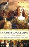 Duchess of Aquitaine: A Novel of Eleanor