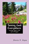 Seeing God Everywhere: Living Your Life as a Prayer
