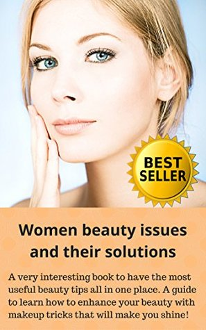 Women beauty issues and their solutions: Women beauty issues and their solutions