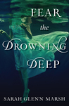 Fear the Drowning Deep by Sarah Glenn Marsh
