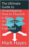 The Ultimate Guide to Dropshipping: How to Flourish in the Dropshipping Business Explained