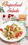 Superfood Salads: Delicious Vegetarian Superfood Salad Recipes for Healthy Living and Easy Weight Loss (Free Bonus Gift: Easy Vegan Weight Loss Smoothies) (Health and Fitness Books Book 2)