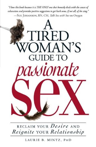 A Tired Woman's Guide to Passionate Sex by Laurie B. Mintz
