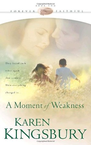 A Moment of Weakness by Karen Kingsbury