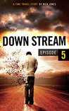 Downstream - Episode 5: A time travel story