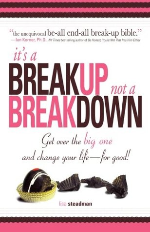 It's a Breakup Not a Breakdown: Getting Over the Big One and Changing Your Life --For Good