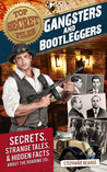 Top Secret Files: Gangsters and Bootleggers: Secrets, Strange Tales, and Hidden Facts about the Roaring 20s