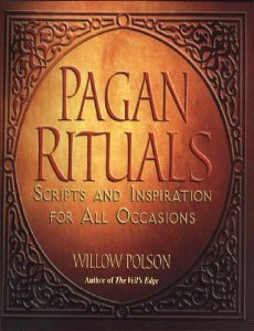 Pagan Rituals: Scripts And Inspiration For All Occasions