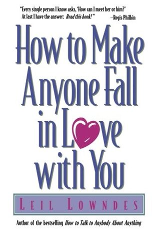 How to Make Anyone Fall in Love with You by Leil Lowndes