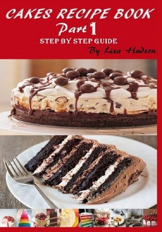 Cakes Recipe Book: Step by Step Guide