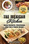 The Mexican Kitchen: 30 Mythical and Delicious Household Mexican Recipes that Everyone would Love to Cook and Enjoy