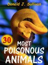 30 Most Poisonous Animals in the World that You Should Know! Incredible Facts & Photos to the Some of the Most Venomous Animals on Earth (Deadliest Animals Book 2)