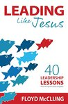Leading Like Jesus: 40 Leadership Lessons From the Upside-Down Kingdom