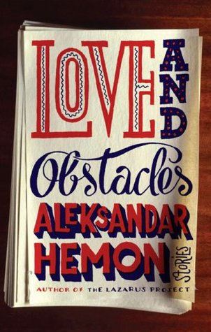 Love and Obstacles by Aleksandar Hemon