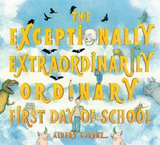 The Exceptionally, Extraordinarily Ordinary First Day of School by Albert Lorenz