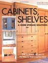 Cabinets, Shelves & Home Storage Solutions: Practical Ideas & Projects for Organizing Your Home