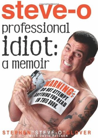 "Professional Idiot by Stephen ""Steve-O"" Glover"