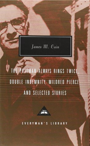 The Postman Always Rings Twice, Double Indemnity, Mildred Pierce and Selected Stories