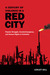 A Century of Violence in a Red City: Popular Struggle, Counterinsurgency, and Human Rights in Colombia